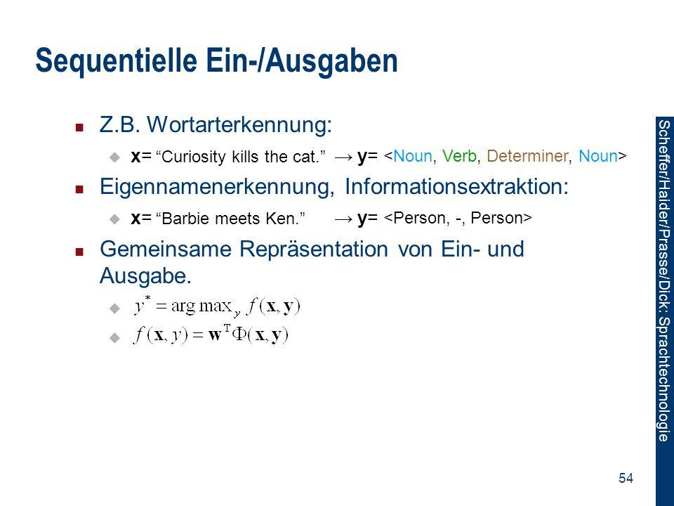 Scheffer/Sawade: Sprachtechnologie Scheffer/Haider/Prasse/Dick: Sprachtechnologie 54 Sequentielle Ein-/Ausgaben Z.B. Wortarterkennung:  Eigennamenerk