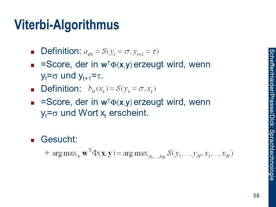 Scheffer/Sawade: Sprachtechnologie Scheffer/Haider/Prasse/Dick: Sprachtechnologie 58 Viterbi-Algorithmus Definition: =Score, der in w T  (x,y) erzeug