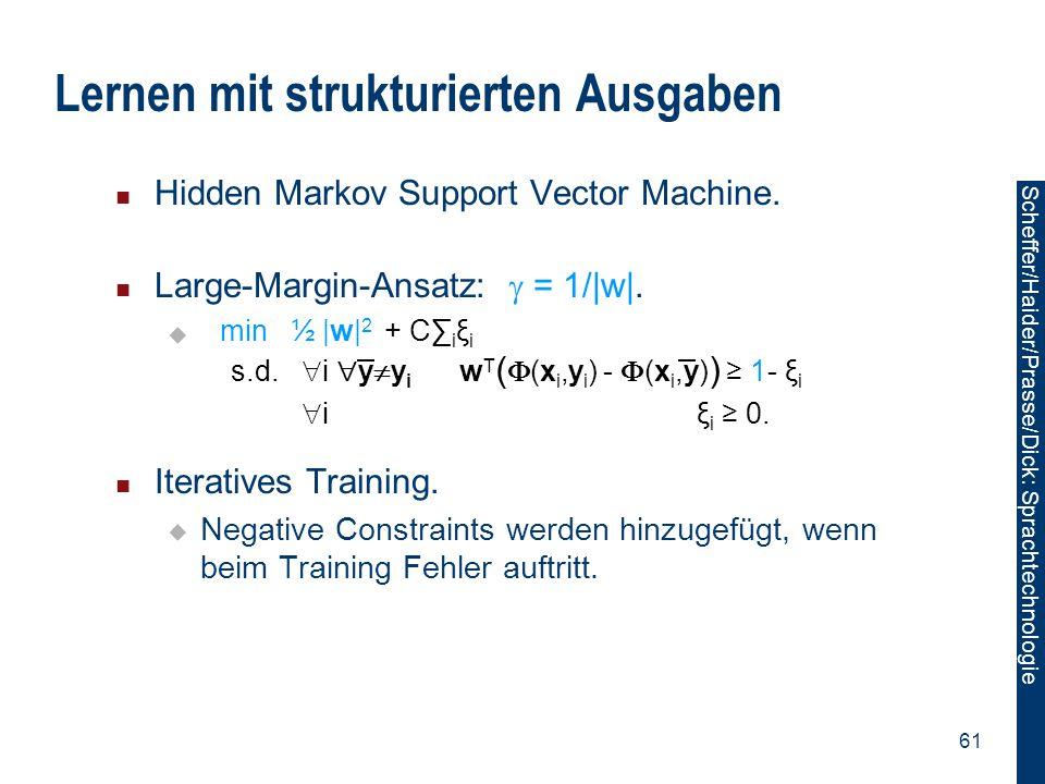 Scheffer/Sawade: Sprachtechnologie Scheffer/Haider/Prasse/Dick: Sprachtechnologie 61 Lernen mit strukturierten Ausgaben Hidden Markov Support Vector M