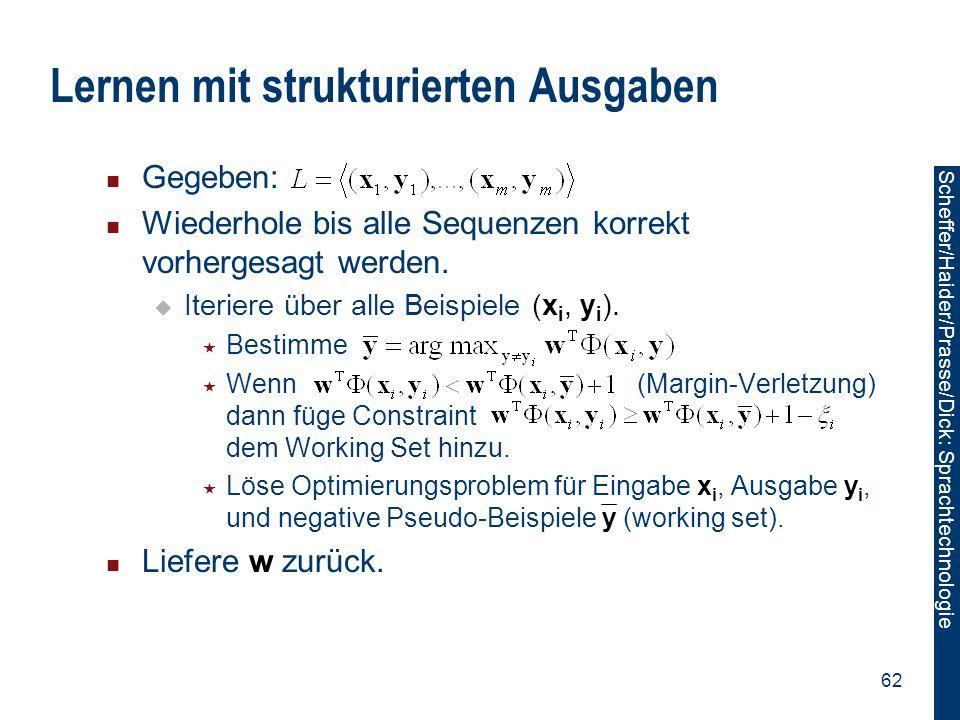 Scheffer/Sawade: Sprachtechnologie Scheffer/Haider/Prasse/Dick: Sprachtechnologie 62 Lernen mit strukturierten Ausgaben Gegeben: Wiederhole bis alle S