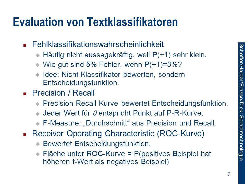 Scheffer/Sawade: Sprachtechnologie Scheffer/Haider/Prasse/Dick: Sprachtechnologie 8 ROC-Analyse Entscheidungsfunktion + Schwellwert = Klassifikator.