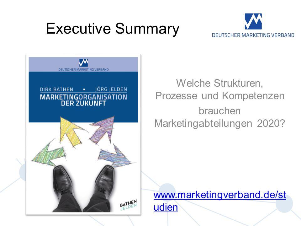Welche Strukturen, Prozesse und Kompetenzen brauchen Marketingabteilungen 2020? Executive Summary www.marketingverband.de/st udien