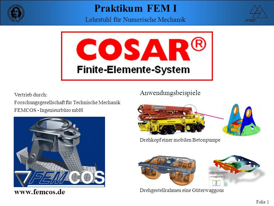Praktikum FEM I Folie 1 Lehrstuhl für Numerische Mechanik Vertrieb durch: Forschungsgesellschaft für Technische Mechanik FEMCOS - Ingenieurbüro mbH ww