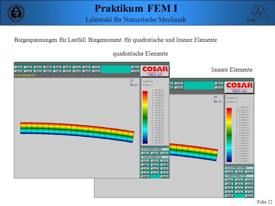 Praktikum FEM I Folie 22 Lehrstuhl für Numerische Mechanik Biegespannungen für Lastfall Biegemoment für quadratische und lineare Elemente quadratische