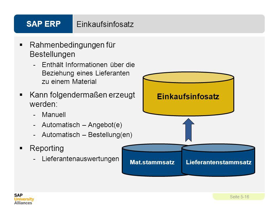 SAP ERP Seite 5-16 Einkaufsinfosatz  Rahmenbedingungen für Bestellungen -Enthält Informationen über die Beziehung eines Lieferanten zu einem Material