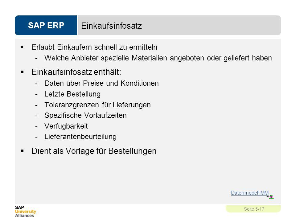 SAP ERP Seite 5-17 Einkaufsinfosatz  Erlaubt Einkäufern schnell zu ermitteln -Welche Anbieter spezielle Materialien angeboten oder geliefert haben 