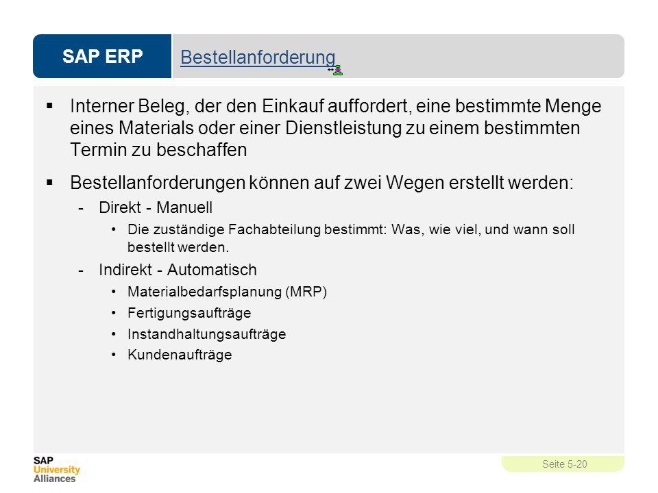SAP ERP Seite 5-20 Bestellanforderung  Interner Beleg, der den Einkauf auffordert, eine bestimmte Menge eines Materials oder einer Dienstleistung zu