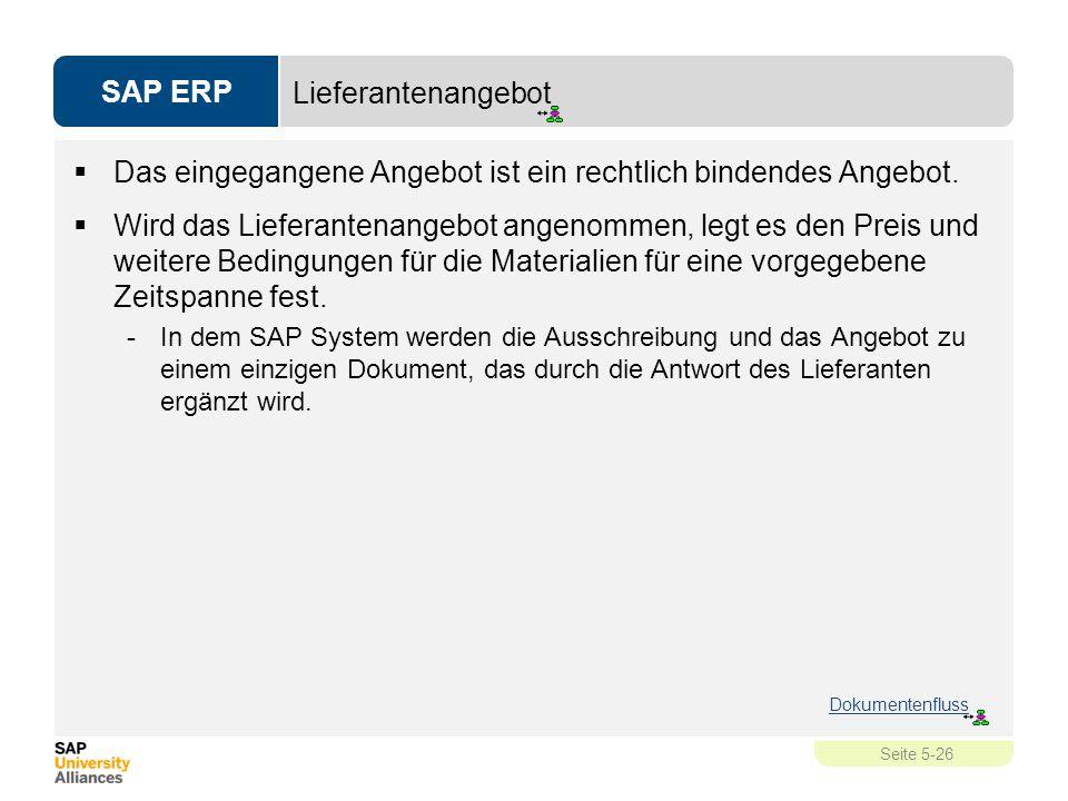 SAP ERP Seite 5-26 Lieferantenangebot  Das eingegangene Angebot ist ein rechtlich bindendes Angebot.  Wird das Lieferantenangebot angenommen, legt e