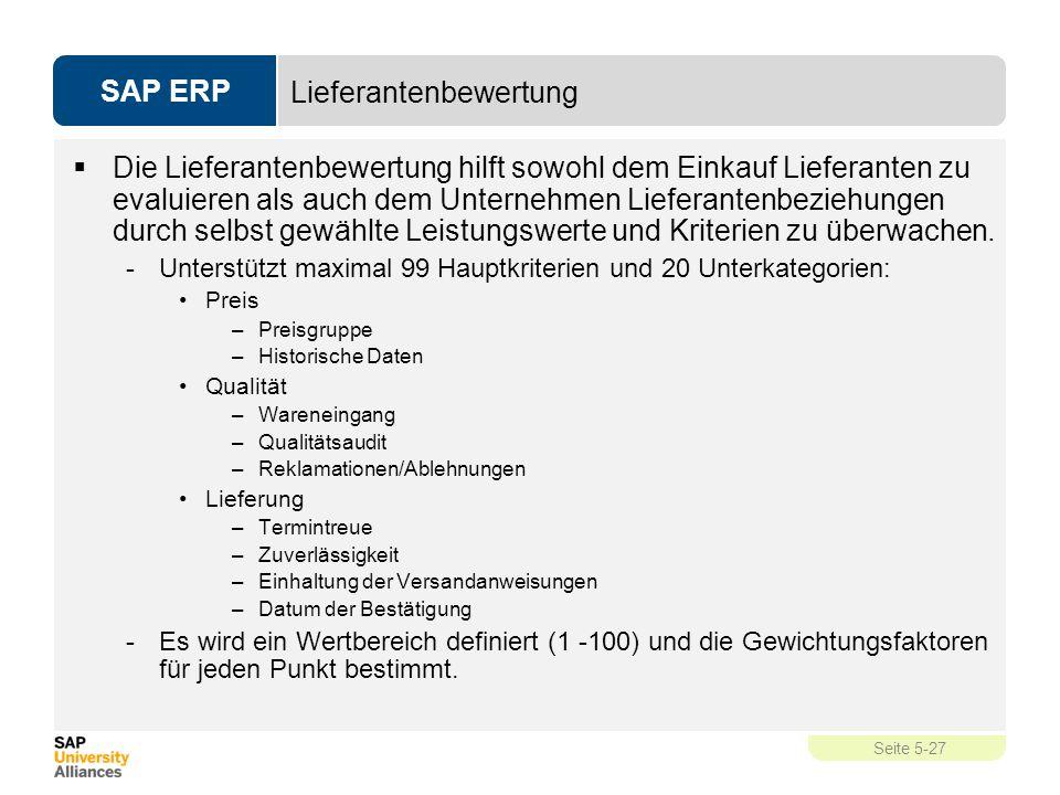 SAP ERP Seite 5-27 Lieferantenbewertung  Die Lieferantenbewertung hilft sowohl dem Einkauf Lieferanten zu evaluieren als auch dem Unternehmen Liefera