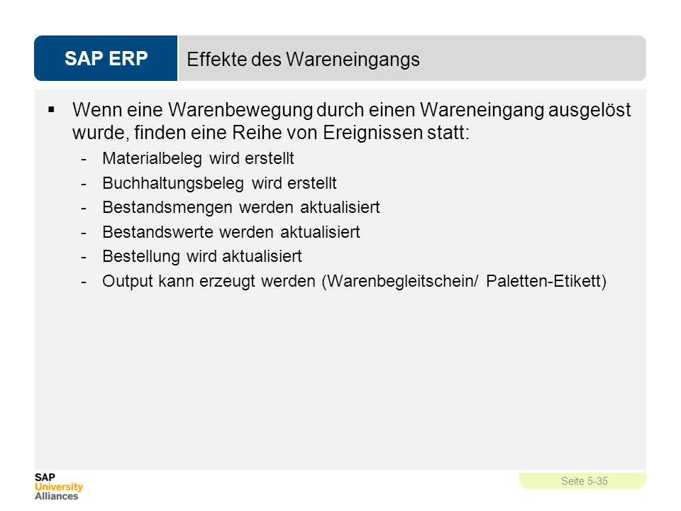 SAP ERP Seite 5-35 Effekte des Wareneingangs  Wenn eine Warenbewegung durch einen Wareneingang ausgelöst wurde, finden eine Reihe von Ereignissen sta