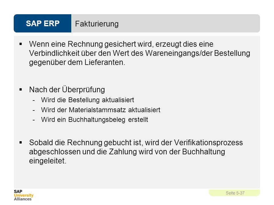 SAP ERP Seite 5-37 Fakturierung  Wenn eine Rechnung gesichert wird, erzeugt dies eine Verbindlichkeit über den Wert des Wareneingangs/der Bestellung