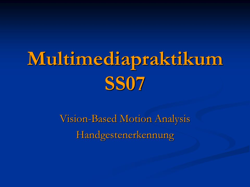 Multimediapraktikum SS07 Vision-Based Motion Analysis Handgestenerkennung