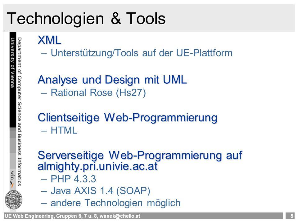 UE Web Engineering, Gruppen 6, 7 u. 8, wanek@chello.at5 Technologien & Tools XML –Unterstützung/Tools auf der UE-Plattform Analyse und Design mit UML