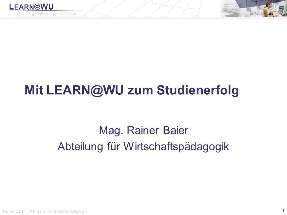 L EARN @ WU E-Learning-Plattform der WU-Wien Rainer Baier Institut für Wirtschaftspädagogik 22 Leihgeräte Präsentationsmedienverleih ▫Portable Datenprojektoren können gratis beim Infocenter entlehnt werden Infocenter ▫Nur für Lehrveranstaltungen Powerstore ▫Preiswerte Miete von Notebooks für einen bestimmten Zeitraum (2 Tage – 1 Monat) ▫Ab € 0,80 pro Tag bei Zeitraum 1 Monat ▫Info: http://www.wu-wien.ac.at/zid/ps http://www.wu-wien.ac.at/zid/ps