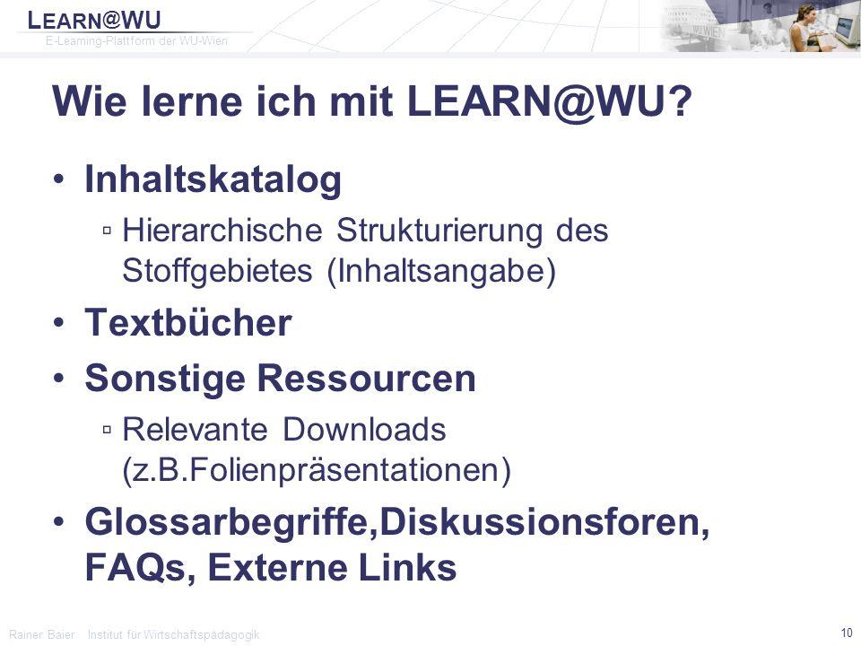 L EARN @ WU E-Learning-Plattform der WU-Wien Rainer Baier Institut für Wirtschaftspädagogik 10 Wie lerne ich mit LEARN@WU? Inhaltskatalog ▫Hierarchisc