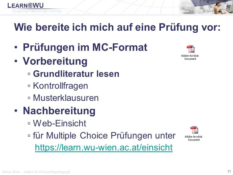 L EARN @ WU E-Learning-Plattform der WU-Wien Rainer Baier Institut für Wirtschaftspädagogik 11 Wie bereite ich mich auf eine Prüfung vor: Prüfungen im
