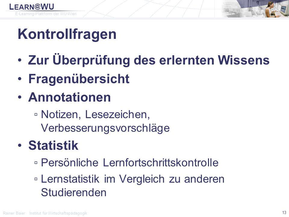L EARN @ WU E-Learning-Plattform der WU-Wien Rainer Baier Institut für Wirtschaftspädagogik 13 Kontrollfragen Zur Überprüfung des erlernten Wissens Fr