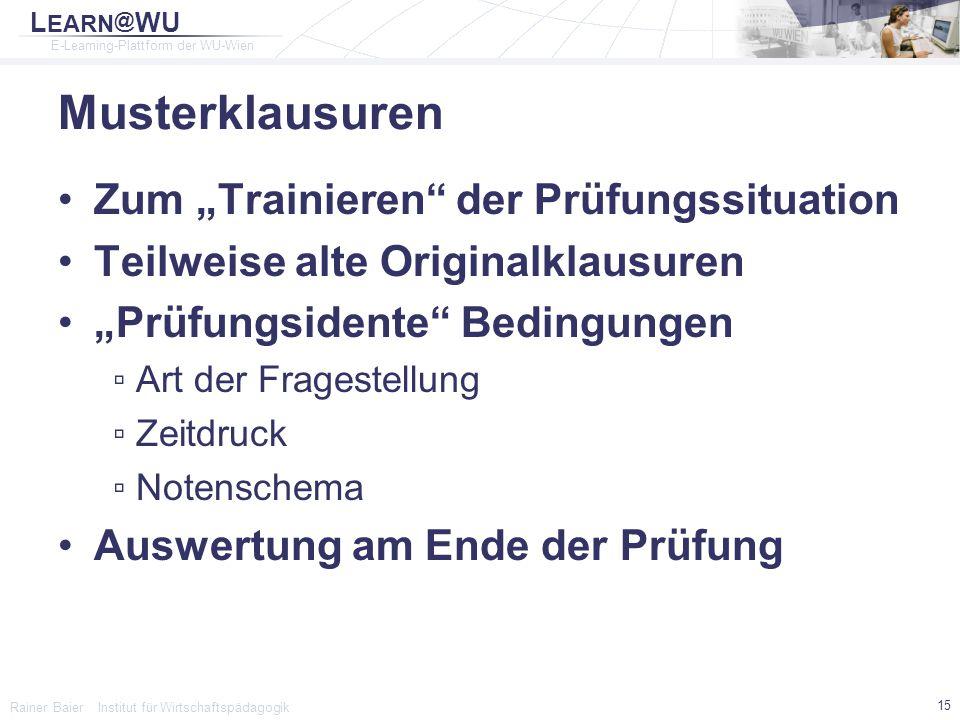 """L EARN @ WU E-Learning-Plattform der WU-Wien Rainer Baier Institut für Wirtschaftspädagogik 15 Musterklausuren Zum """"Trainieren"""" der Prüfungssituation"""
