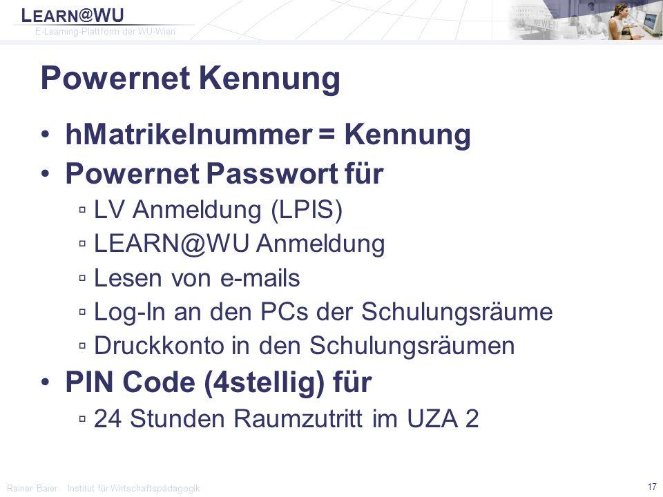 L EARN @ WU E-Learning-Plattform der WU-Wien Rainer Baier Institut für Wirtschaftspädagogik 17 Powernet Kennung hMatrikelnummer = Kennung Powernet Pas