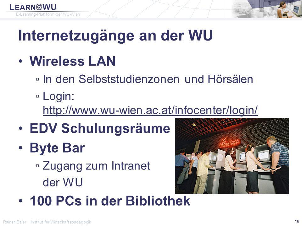 L EARN @ WU E-Learning-Plattform der WU-Wien Rainer Baier Institut für Wirtschaftspädagogik 18 Internetzugänge an der WU Wireless LAN ▫In den Selbstst