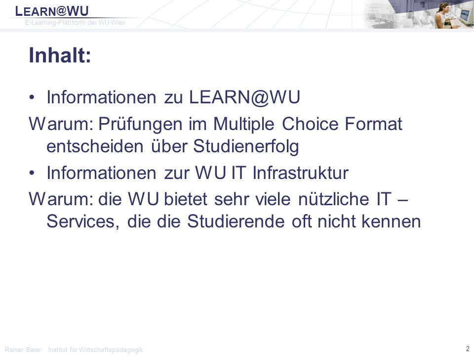 L EARN @ WU E-Learning-Plattform der WU-Wien Rainer Baier Institut für Wirtschaftspädagogik 3 Learn@WU - Hard Facts.