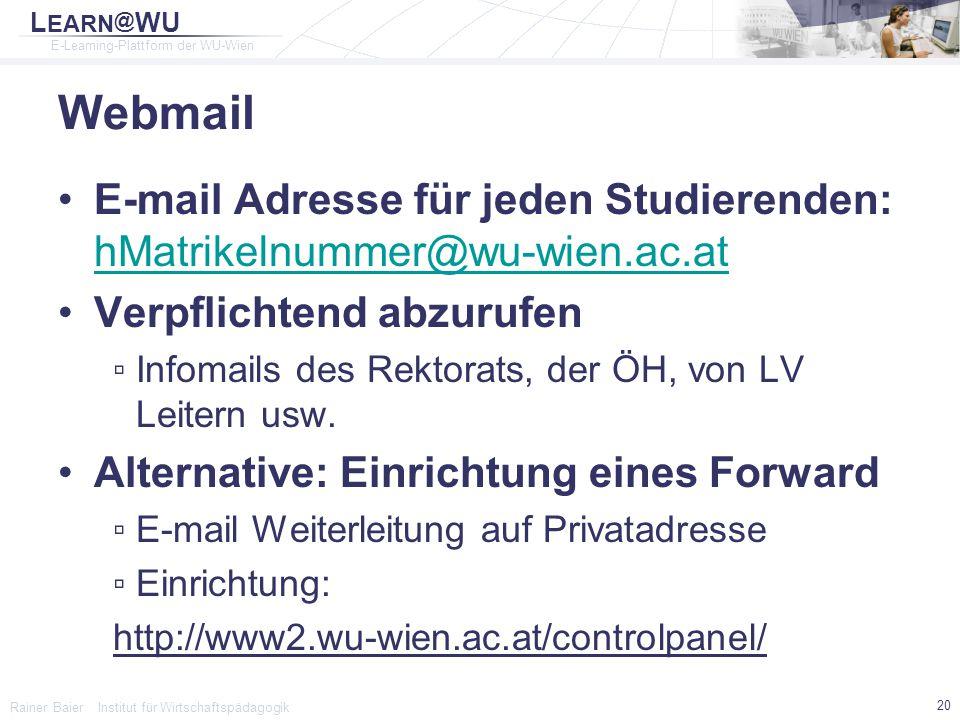 L EARN @ WU E-Learning-Plattform der WU-Wien Rainer Baier Institut für Wirtschaftspädagogik 20 Webmail E-mail Adresse für jeden Studierenden: hMatrike
