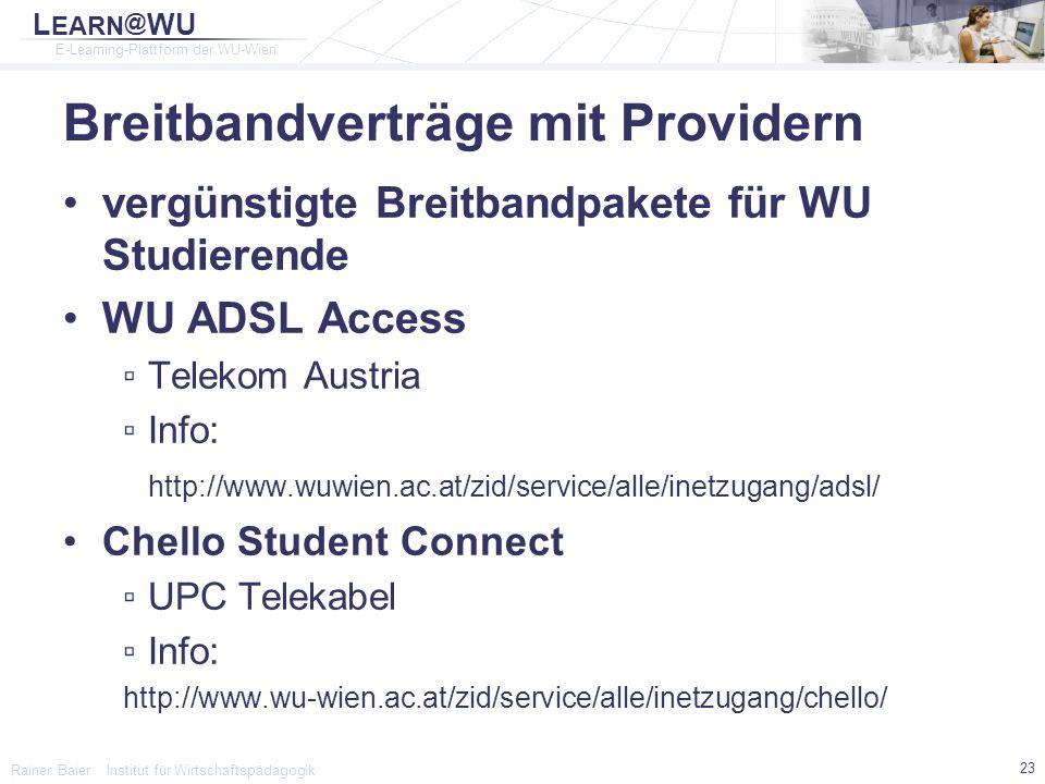L EARN @ WU E-Learning-Plattform der WU-Wien Rainer Baier Institut für Wirtschaftspädagogik 23 Breitbandverträge mit Providern vergünstigte Breitbandp