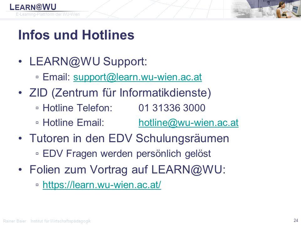 L EARN @ WU E-Learning-Plattform der WU-Wien Rainer Baier Institut für Wirtschaftspädagogik 24 Infos und Hotlines LEARN@WU Support: ▫Email: support@le