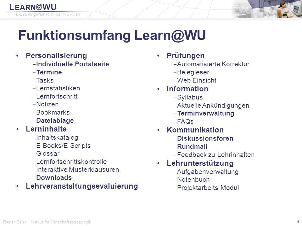"""L EARN @ WU E-Learning-Plattform der WU-Wien Rainer Baier Institut für Wirtschaftspädagogik 15 Musterklausuren Zum """"Trainieren der Prüfungssituation Teilweise alte Originalklausuren """"Prüfungsidente Bedingungen ▫Art der Fragestellung ▫Zeitdruck ▫Notenschema Auswertung am Ende der Prüfung"""