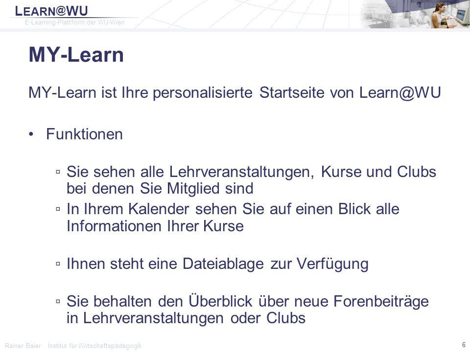 L EARN @ WU E-Learning-Plattform der WU-Wien Rainer Baier Institut für Wirtschaftspädagogik 17 Powernet Kennung hMatrikelnummer = Kennung Powernet Passwort für ▫LV Anmeldung (LPIS) ▫LEARN@WU Anmeldung ▫Lesen von e-mails ▫Log-In an den PCs der Schulungsräume ▫Druckkonto in den Schulungsräumen PIN Code (4stellig) für ▫24 Stunden Raumzutritt im UZA 2