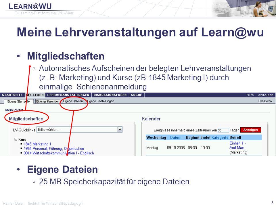 L EARN @ WU E-Learning-Plattform der WU-Wien Rainer Baier Institut für Wirtschaftspädagogik 9 Lernen mit learn@wulearn@wu Lernressourcen speziell auf den belegten Kurs ausgerichtet Lehrveranstaltung Kurs