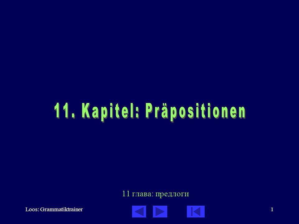 Loos: Grammatiktrainer2 Präpositionen: Inhalt des Kapitels Präpositionen mit dem Genitiv (S.
