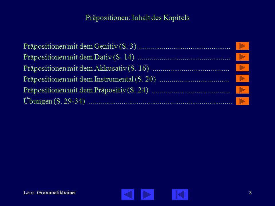 Loos: Grammatiktrainer2 Präpositionen: Inhalt des Kapitels Präpositionen mit dem Genitiv (S. 3)................................................ Präpos