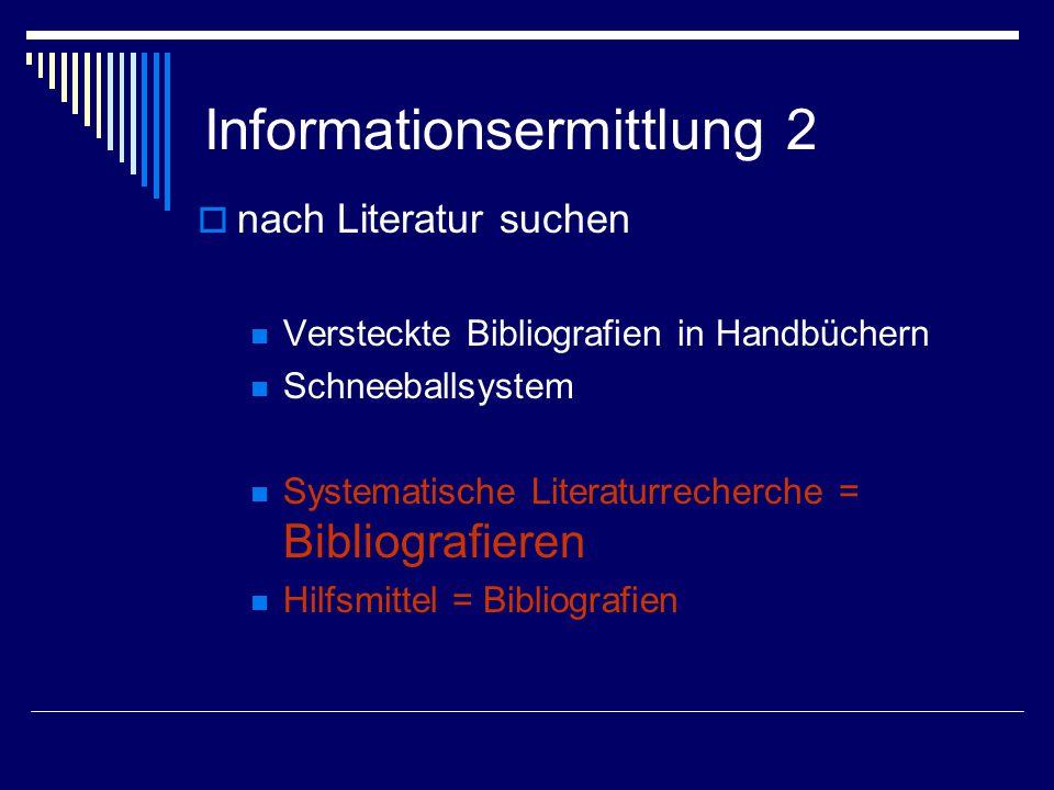 Informationsermittlung 2  nach Literatur suchen Versteckte Bibliografien in Handbüchern Schneeballsystem Systematische Literaturrecherche = Bibliografieren Hilfsmittel = Bibliografien