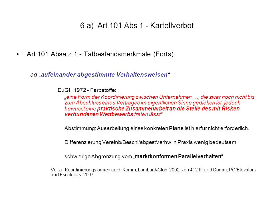 """6.a) Art 101 Abs 1 - Kartellverbot Art 101 Absatz 1 - Tatbestandsmerkmale (Forts): ad """"aufeinander abgestimmte Verhaltensweisen"""" EuGH 1972 - Farbstoff"""