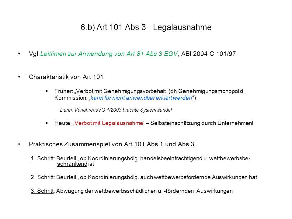 """6.b) Art 101 Abs 3 - Legalausnahme Vgl Leitlinien zur Anwendung von Art 81 Abs 3 EGV, ABl 2004 C 101/97 Charakteristik von Art 101  Früher: """"Verbot m"""