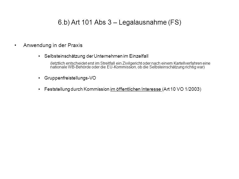 6.b) Art 101 Abs 3 – Legalausnahme (FS) Anwendung in der Praxis Selbsteinschätzung der Unternehmen im Einzelfall (letztlich entscheidet erst im Streit