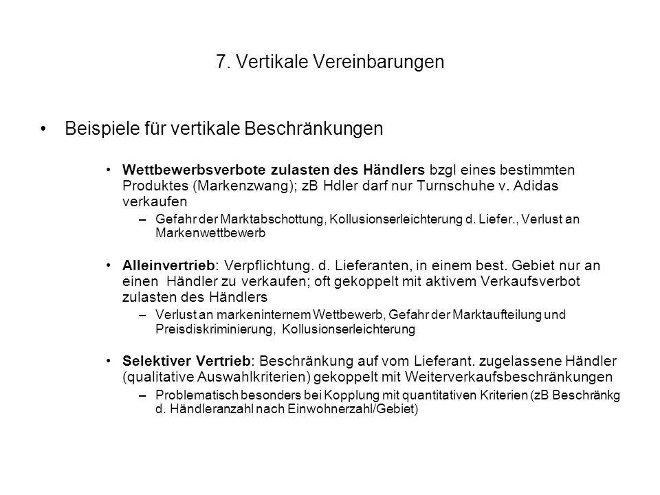 7. Vertikale Vereinbarungen Beispiele für vertikale Beschränkungen Wettbewerbsverbote zulasten des Händlers bzgl eines bestimmten Produktes (Markenzwa