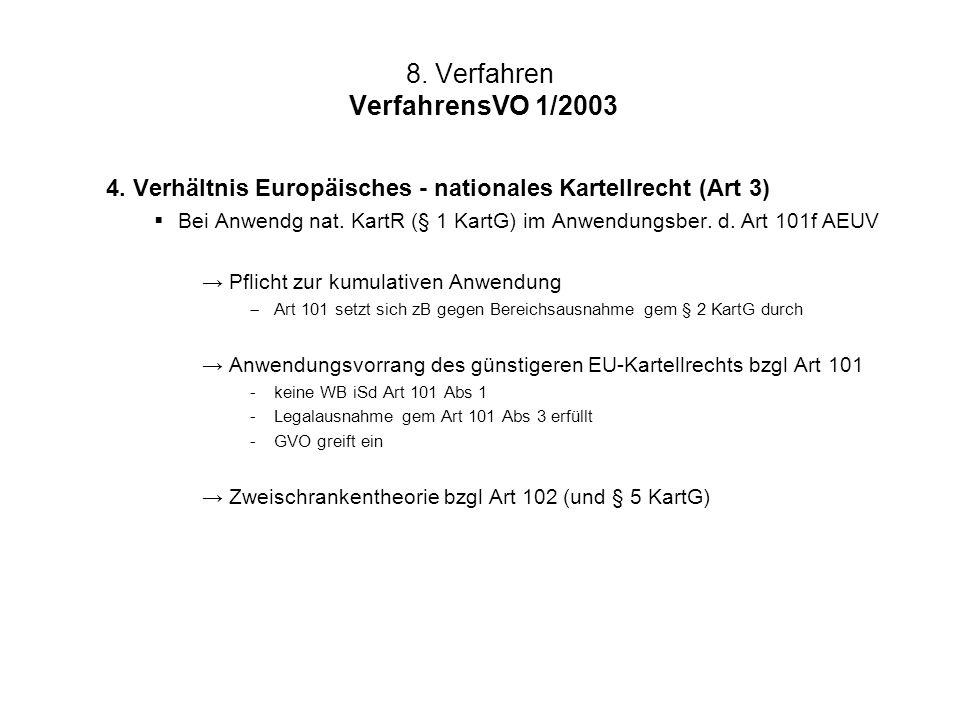 8. Verfahren VerfahrensVO 1/2003 4. Verhältnis Europäisches - nationales Kartellrecht (Art 3)  Bei Anwendg nat. KartR (§ 1 KartG) im Anwendungsber. d