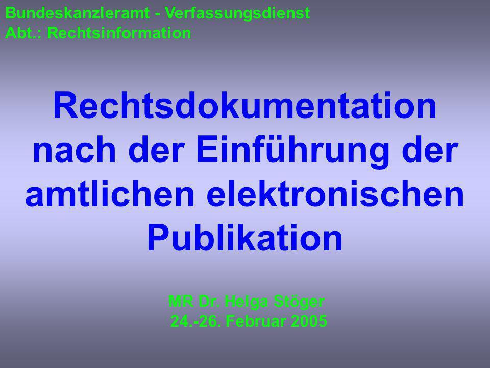 Bundeskanzleramt - Verfassungsdienst Abt.: Rechtsinformation Rechtsdokumentation nach der Einführung der amtlichen elektronischen Publikation MR Dr.