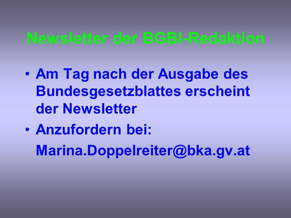 Newsletter der BGBl-Redaktion Am Tag nach der Ausgabe des Bundesgesetzblattes erscheint der Newsletter Anzufordern bei: Marina.Doppelreiter@bka.gv.at