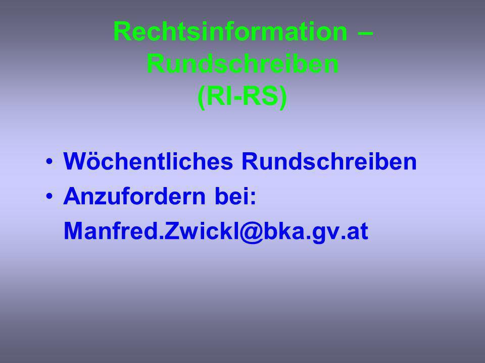 Rechtsinformation – Rundschreiben (RI-RS) Wöchentliches Rundschreiben Anzufordern bei: Manfred.Zwickl@bka.gv.at