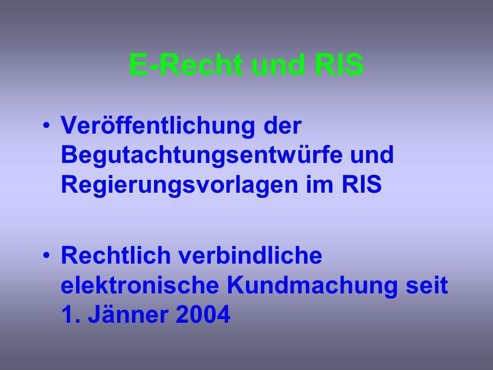 E-Recht und RIS Veröffentlichung der Begutachtungsentwürfe und Regierungsvorlagen im RIS Rechtlich verbindliche elektronische Kundmachung seit 1.