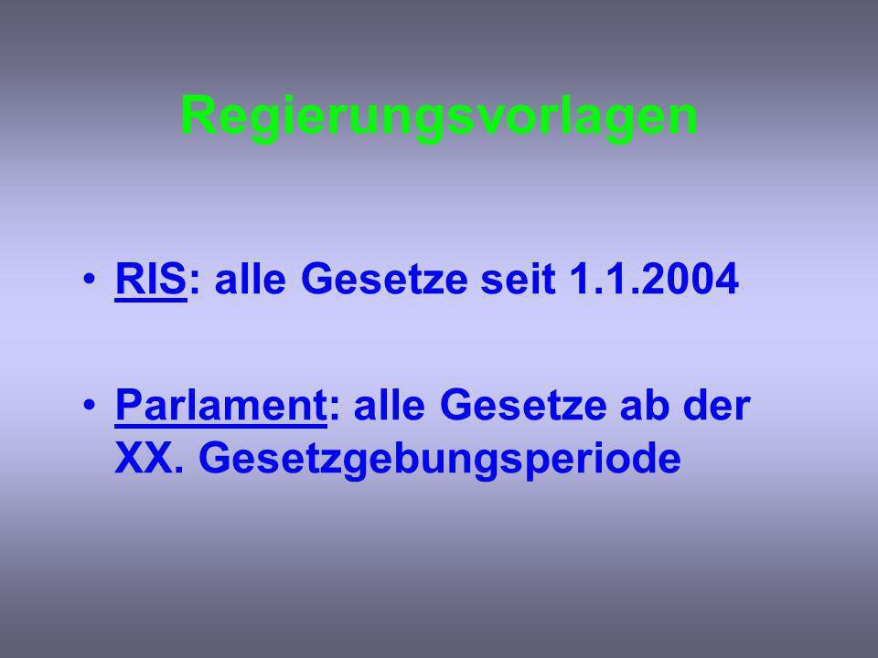 Regierungsvorlagen RIS: alle Gesetze seit 1.1.2004 Parlament: alle Gesetze ab der XX.