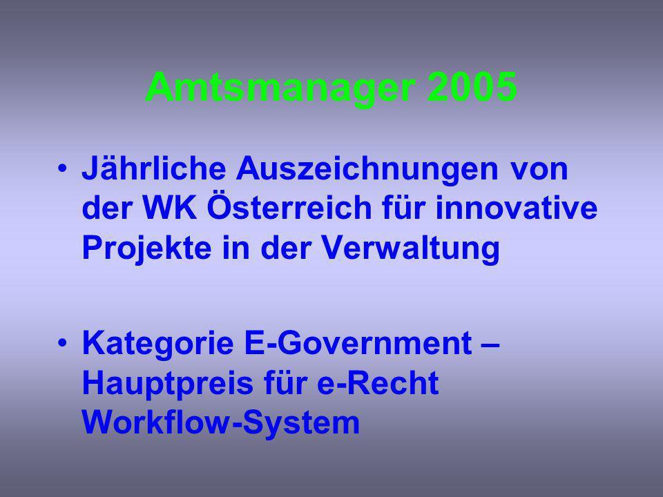 Amtsmanager 2005 Jährliche Auszeichnungen von der WK Österreich für innovative Projekte in der Verwaltung Kategorie E-Government – Hauptpreis für e-Recht Workflow-System