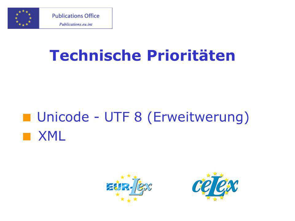 Technische Prioritäten  Unicode - UTF 8 (Erweitwerung)  XML