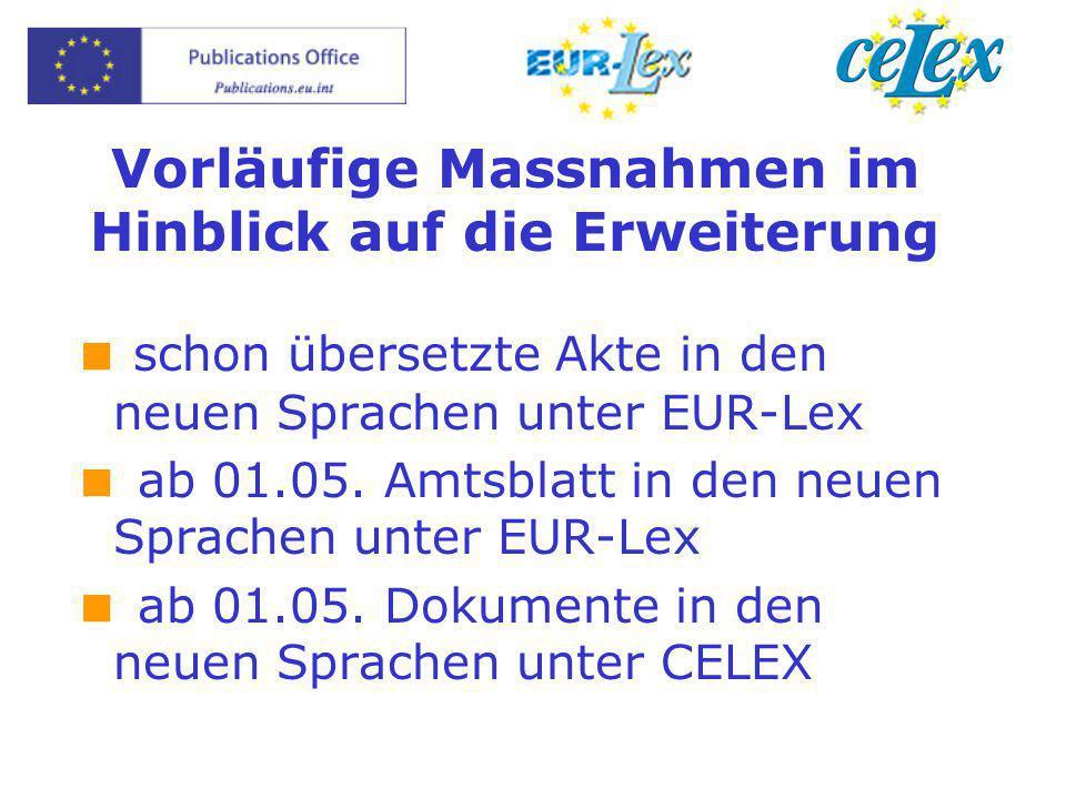 Vorläufige Massnahmen im Hinblick auf die Erweiterung  schon übersetzte Akte in den neuen Sprachen unter EUR-Lex  ab 01.05. Amtsblatt in den neuen S