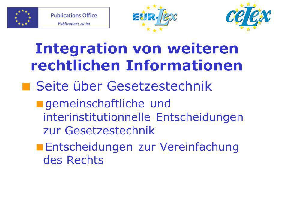 Integration von weiteren rechtlichen Informationen  Seite über Gesetzestechnik  gemeinschaftliche und interinstitutionnelle Entscheidungen zur Gesetzestechnik  Entscheidungen zur Vereinfachung des Rechts