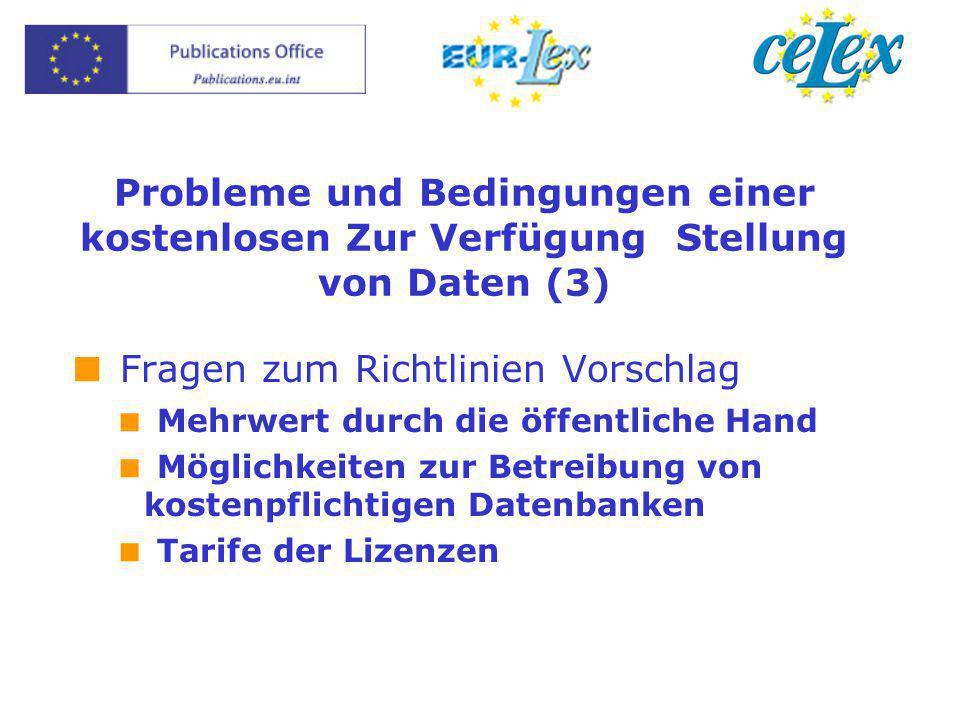 Probleme und Bedingungen einer kostenlosen Zur Verfügung Stellung von Daten (3)  Fragen zum Richtlinien Vorschlag  Mehrwert durch die öffentliche Ha