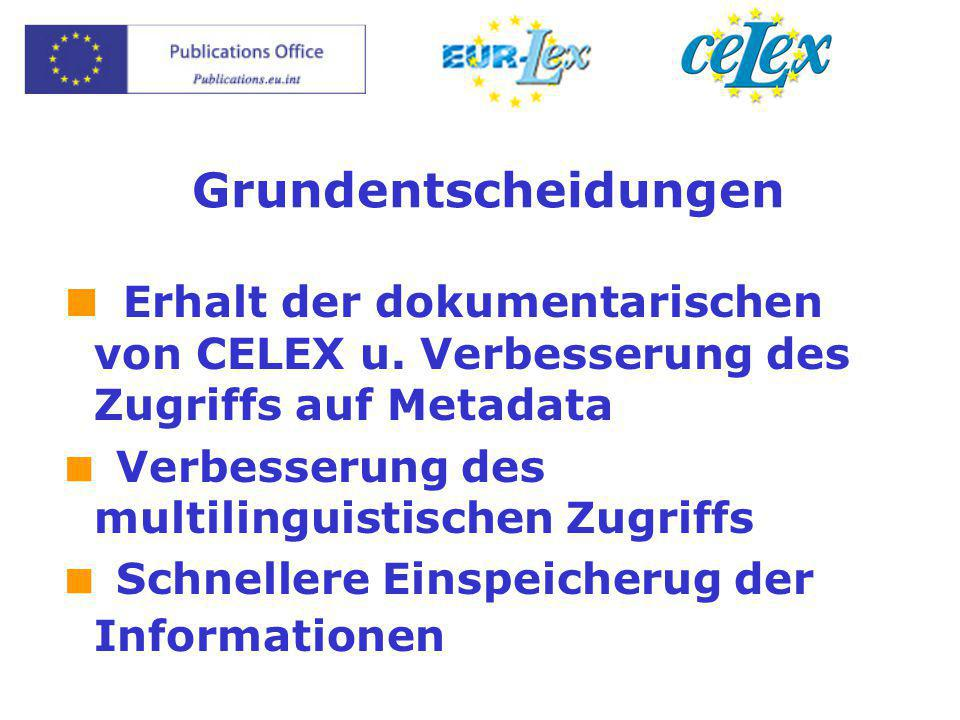 Grundentscheidungen  Erhalt der dokumentarischen von CELEX u. Verbesserung des Zugriffs auf Metadata  Verbesserung des multilinguistischen Zugriffs